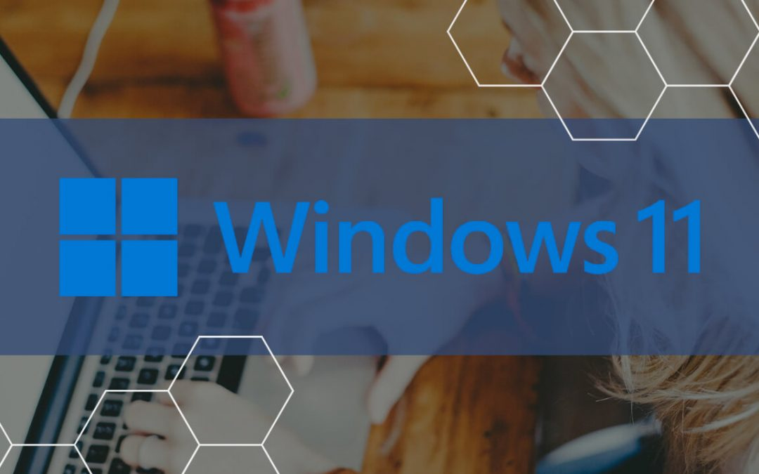 Windows 11 is Here … Now What?
